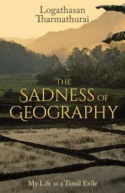 Book review: Logathasan Tharmathurai's 'The Sadness of Geography: My Life as a Tamil Exile'